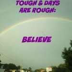 When times get tough & days are rough, just believe! Inspirational quotes from adventuresofmom.com