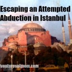 How I escaped an attempted abduction in Istanbul. Photo: Hagia Sophia, Istanbul