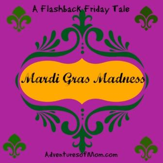 Mardi Gras Madness: A Flashback Friday Tale from the Adventures of Mom files