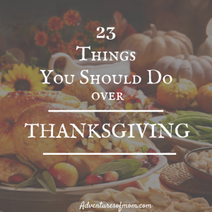 23 Things You Should do with Your Kids Over Thanksgiving