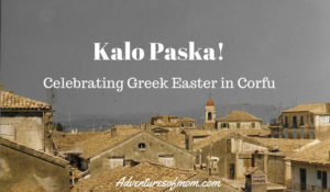 Kalo Paska! Celebrating Greek Easter in Corfu