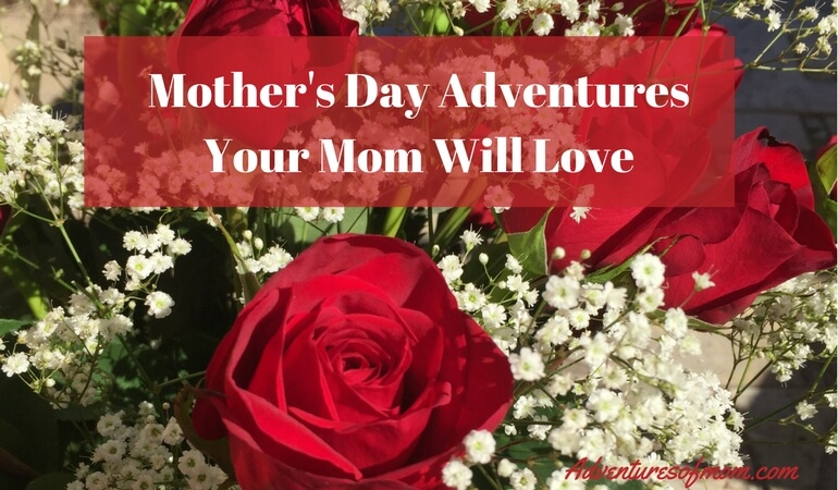 Mother's Day Adventures Your Mom Will Love (Lunch suggestions included)