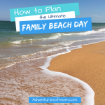 How to Plan the Best Family Beach Day Ever!