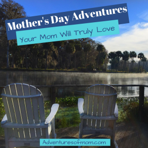 Mother's Day Adventures Your Mom Will Truly Love