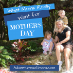 What Moms Really Want for Mother's Day (It's not what you think)
