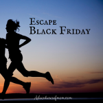 Make your dash for freedom & family and escape the Black Friday madness