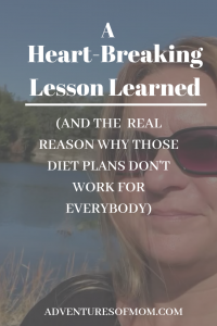 A Heart-Breaking Lesson Learned & Why Those Diet Plans Won't Work for Everybody