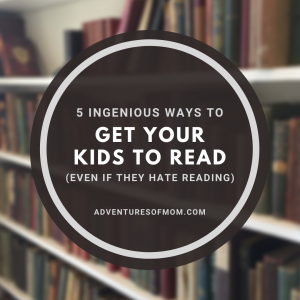 Top 5 Ways to Get Your Kids to Read (Even If They Hate Reading)