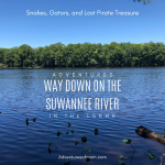 Snakes, Gators & Lost Pirate Treasure: Adventures Way Down the Suwannee River